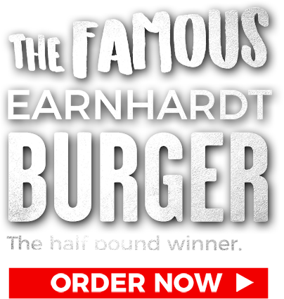 Click here to Order the Famous Earnhardt Burger - The Half Pound Winner